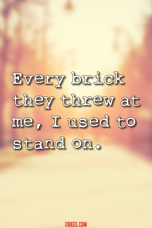 'Every brick they threw at me, I used to stand on.' A famous motivational quote taken from our huge gallery of inspiring high quality photo quotes at http://www.seffsaid.com/big-gallery-motivational-photo-quotes/