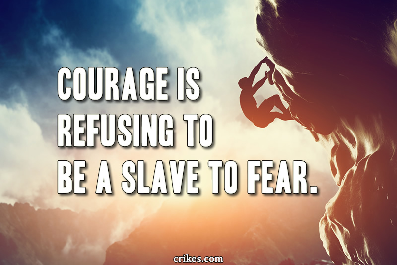 """Courage is refusing to be a slave to fear."" - Lolly Daskal"
