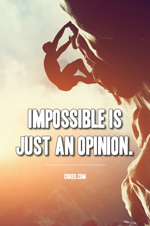 'Impossible is just an opinion' is one of Paulo Coelho's most famous quotes and is from our big gallery of motivational photo quotes at http://www.seffsaid.com/big-gallery-motivational-photo-quotes/